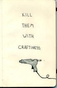 Kill them with craftness